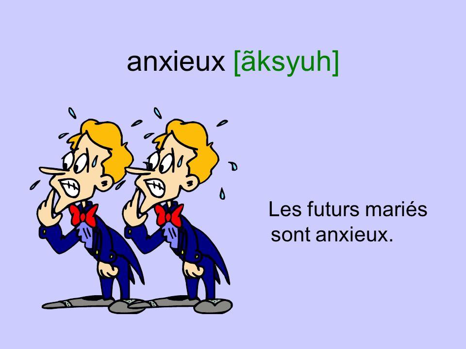 anxieux [ãksyuh] Les futurs mariés sont anxieux.